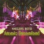 Haegers Bend Atomic Dreamland
