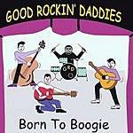 Good Rockin' Daddies Born To Boogie