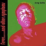 Jerry Grillo Fever... And Other Symptoms