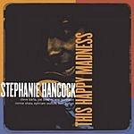 Stephanie Hancock This Happy Madness