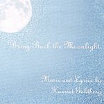 Harriet Goldberg Bring Back The Moonlight