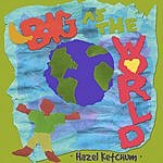 Hazel Ketchum Big As The World