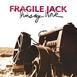 Fragile Jack Thirsty Work