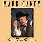 Mark Gandy Long Time Coming