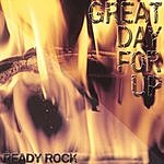 Great Day For Up Ready Rock