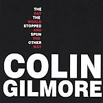 Colin Gilmore The Day The World Stopped & Spun The Other Way