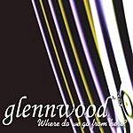 Glennwood Where Do We Go From Here?