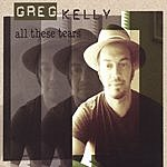 Greg Kelly All These Tears