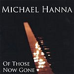 Michael Hanna Of Those Now Gone