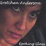 Gretchen Anderson Looking Glass