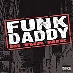Funkdaddy In Tha Mix (Parental Advisory)