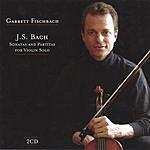 Garrett Fischbach J.S. Bach: Sonatas And Partitas For Violin Solo