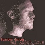 Brandon Gunter War About Love