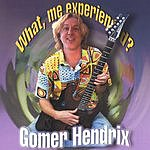 Gomer Hendrix What, Me Experienced?!