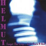 Helmut Forget The Crap...Let's Rock 'N' Roll
