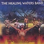 The Healing Waters Band This Cooked Planet