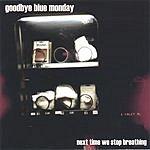 Goodbye Blue Monday Next Time We Stop Breathing