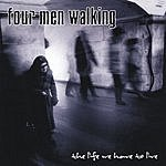 Four Men Walking The Life We Have To Live