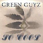 Green Guyz So Cool
