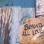 John Allison Beyond All Love