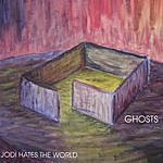 Jodi Hates The World Ghosts