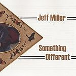 Jeff Miller Something Different