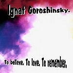 Ignat Goroshinsky To Believe, To Love, To Remember