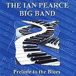 The Ian Pearce Big Band Prelude To The Blues