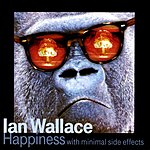 Ian Wallace Happiness With Minimal Side Effects
