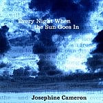 Josephine Cameron Every Night When The Sun Goes In