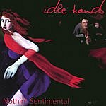 Idle Hands Nothin' Sentimental