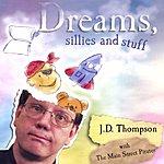 J.D.Thompson Dreams, Sillies And Stuff