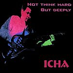Icha Not Think Hard But Deeply...