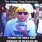 The Jimmy Haig Experience Poems For Girls That Straight Up Rejected Me