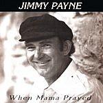 Jimmy Payne When Mama Prayed
