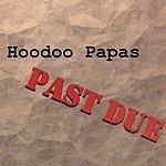 Hoodoo Papas Past Due