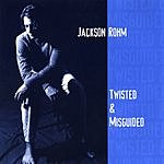 Jackson Rohm Twisted And Misguided
