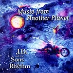 J.D. & The Sons Of Rhythm Music From Another Planet