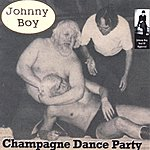 Johnny Boy Champagne Dance Party