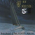 Jeff Hix & The Heretics Beyond The Ninth Wave