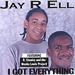 Jay R Ell I Got Everything