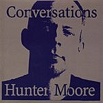 Hunter Moore Conversations