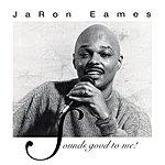 JaRon Eames Sounds Good To Me!