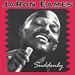 JaRon Eames Suddenly