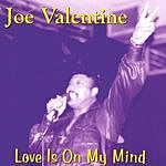 Joe Valentine Love Is On My Mind