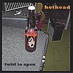 Hothead Twist To Open