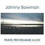 Johnny Bowman Travel Programme Muzik