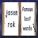 Jason Rak Famous Last Words