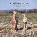 Mark Berney Breaking Ground