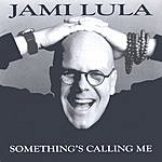 Jami Lula Something's Calling Me